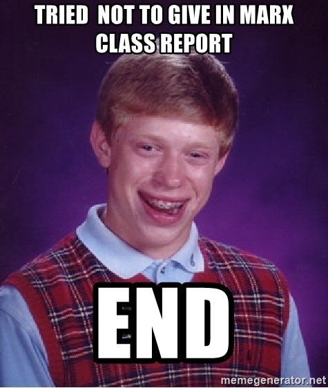 Bad Luck Brian - tried  not to give in MArx class report end