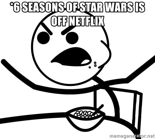 Cereal Guy Angry - *6 seasons of Star wars is off netflix