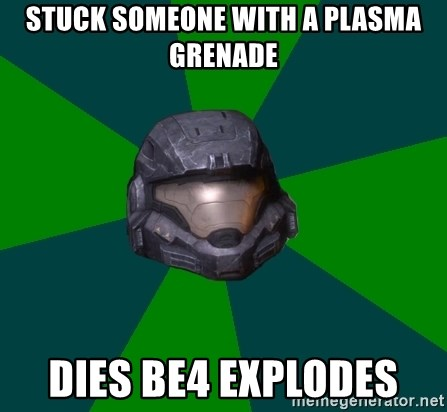 Halo Reach - stuck someone with a PLASMA grenade dies be4 explodes
