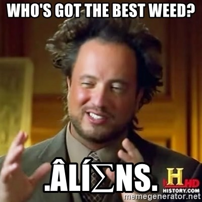Alien guy - Who's got the Best WeeD? .ÂlÍ∑Ns.