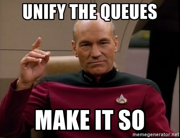 Picard Make it so - unify the queues make it so