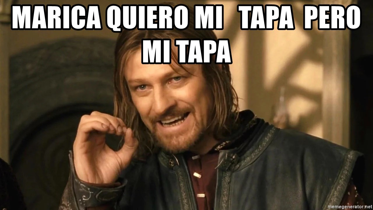 One does not simply HD - marica quiero mi   tapa  pero mi tapa