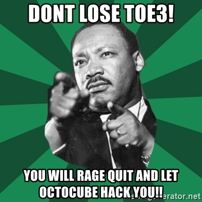 Martin Luther King jr.  - Dont Lose TOE3! You will rage quit and let octocube hack you!!