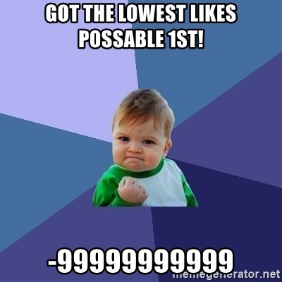 Success Kid - Got the lowest likes possable 1st! -99999999999