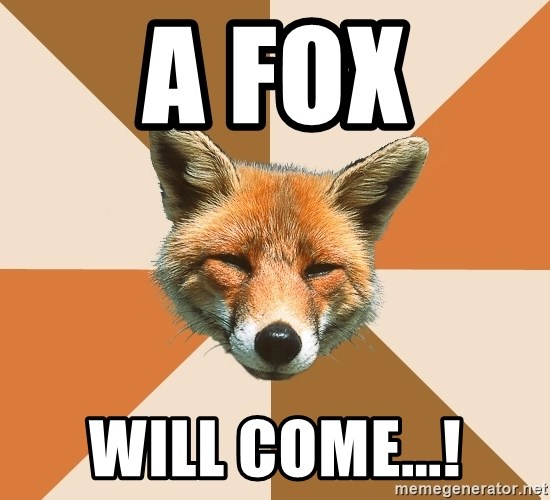 Condescending Fox - A fox Will come...!