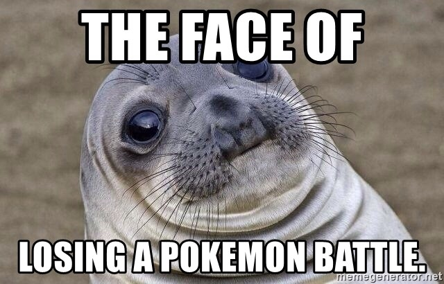 Awkward Seal - The face of Losing a Pokemon Battle.