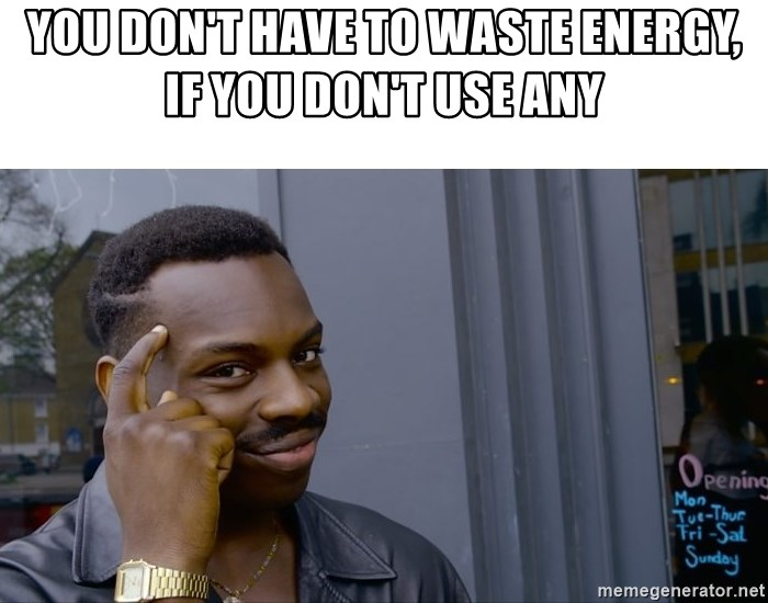 Roll Safe Hungover - you don't have to waste energy, if you don't use any