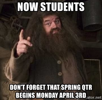 Hagrid - now students don't forget that spring qtr begins monday april 3rd