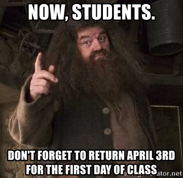 Hagrid - Now, students. don't forget to return april 3rd for the first day of class