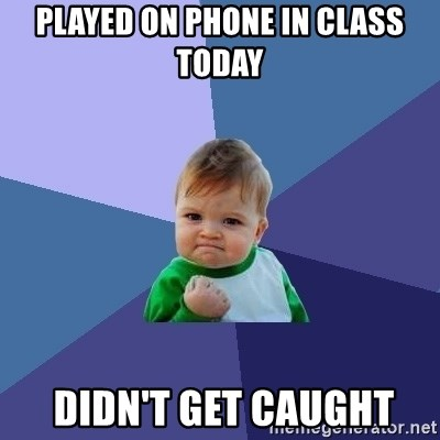 Success Kid - PLAYED ON PHONE IN CLASS today  didn't get caught