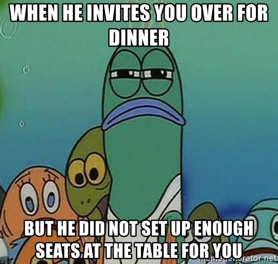 suspicious spongebob lifegaurd - When he invites you over for dinner but he did not set up enough seats at the table for you