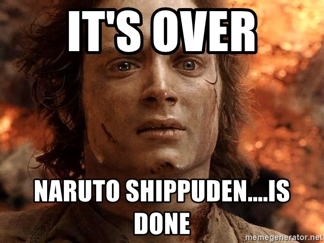 Frodo  - it's over naruto shippuden....is done