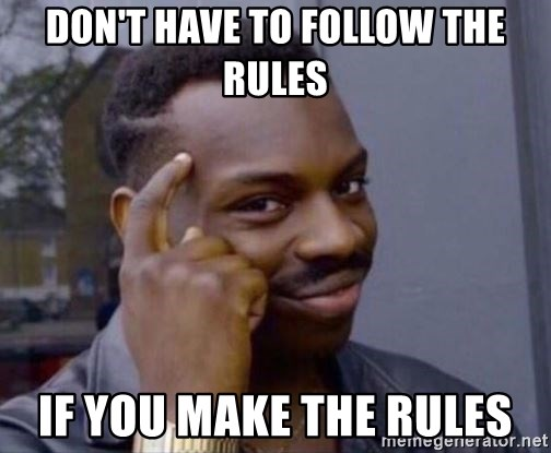 dont-have-to-follow-the-rules-if-you-mak