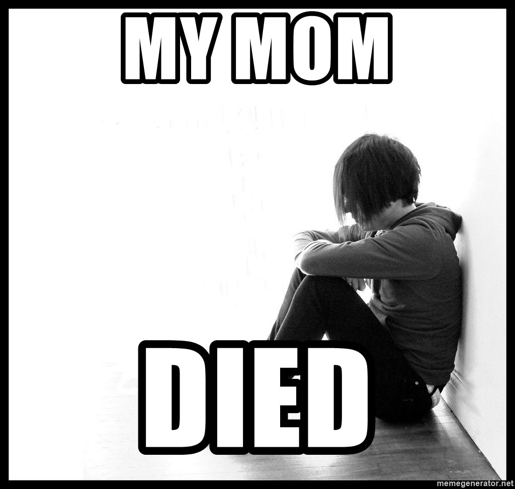 First World Problems - My mom Died