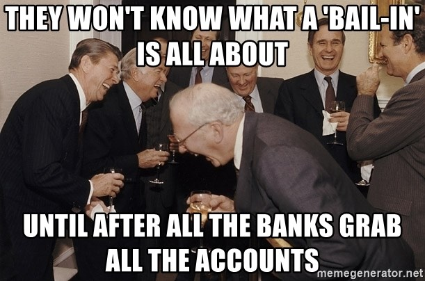 So Then I Said... - they won't know what a 'bail-in' is all about until after all the banks grab all the accounts