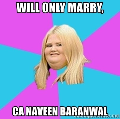 Fat Girl - Will only marry, CA NAVEEN BARANWAL