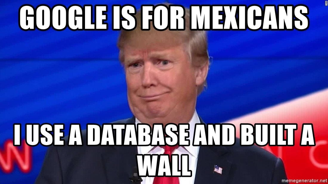 trumpdon'tcare2 - google is for mexicans i use a database and built a wall