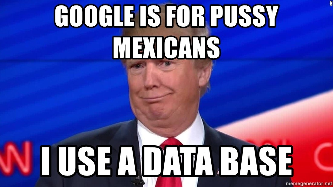 trumpdon'tcare2 - google is for pussy mexicans i use a data base