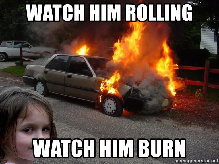 Disaster Girl Car Fire - Watch him rolling watch him burn