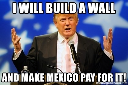 Trump Logic - I will build a wall and make mexico pay for it!