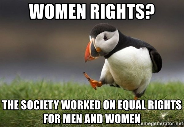 Unpopular Opinion Puffin - women rights? the society worked on equal rights for men and women