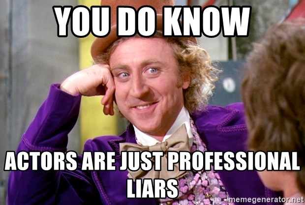 Willy Wonka - YOU DO KNOW ACTORS ARE JUST PROFESSIONAL LIARS