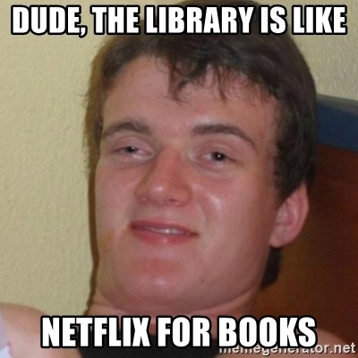 Stoner Stanley - Dude, the library is like Netflix for books
