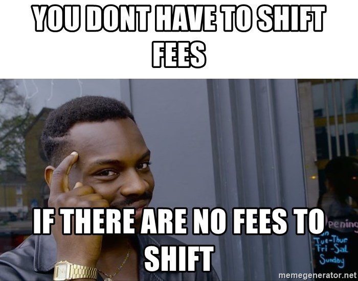 Roll Safe Hungover - You dont have to shift fees if there are no fees to shift