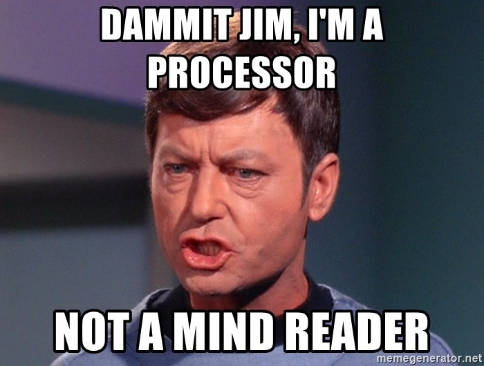DAmmit Jim, I'm a processor not a mind reader - Angry Mccoy