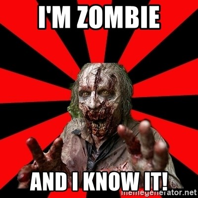 Zombie - I'm zombie And i know it!