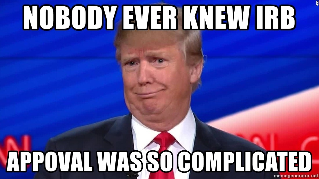 trumpdon'tcare2 - NOBODY EVER KNEW IRB  aPPOVAL WAS SO COMPLICATED