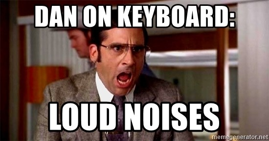 Dan On Keyboard Loud Noises Brick Tamland Meme Generator