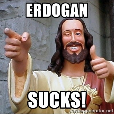 Jesus - erdogan sucks!