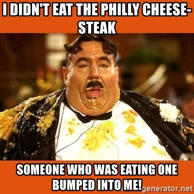 I Didnt Eat The Philly Cheese Steak Someone Who Was Eating One