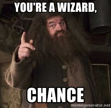 Hagrid - You're a Wizard, Chance