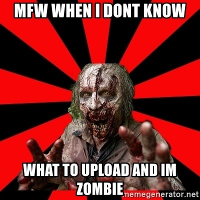 Zombie - Mfw when i dont know  What to upLoad AND IM zombie