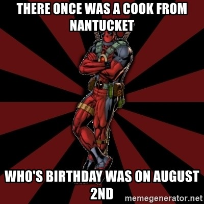FTFW Deadpool - There once was a cook from Nantucket who's birthday was on August 2nd