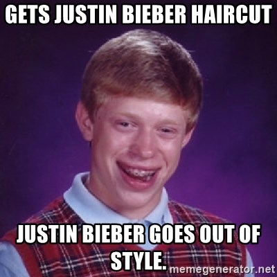 Bad Luck Brian - Gets Justin Bieber haircut Justin Bieber goes out of style.