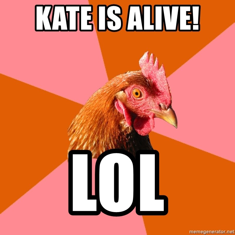 Anti Joke Chicken - kate is alive! LOL