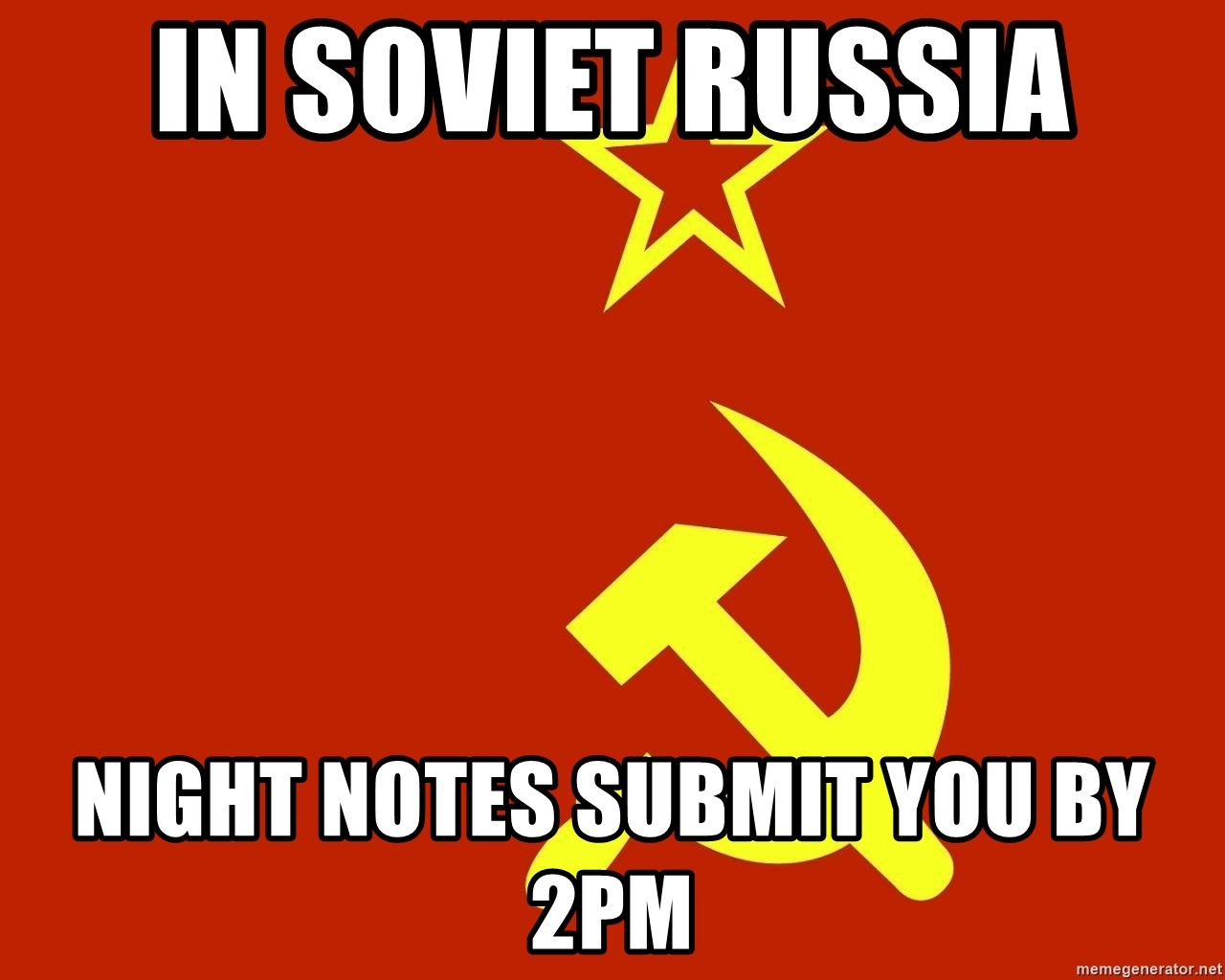 In Soviet Russia - IN soviet russia night notes submit you by 2pm