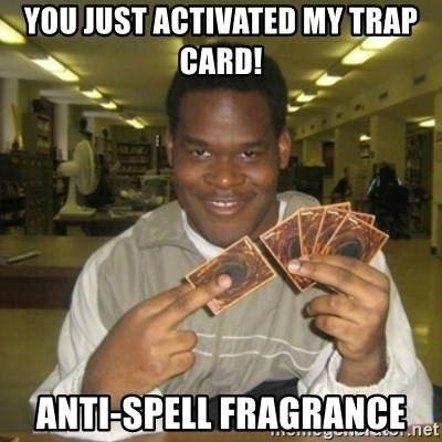 You just activated my trap card - You just activated my trap card! Anti-Spell Fragrance