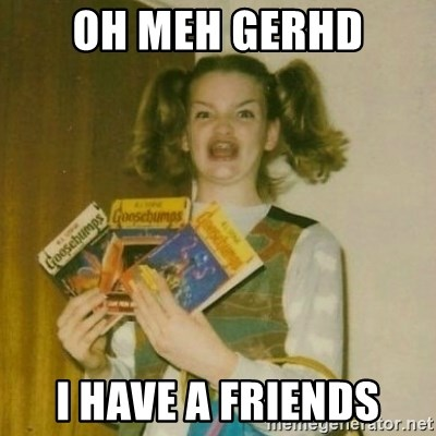 oh mer gerd - oh meh gerhd i have a friends