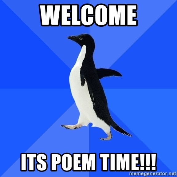 Socially Awkward Penguin - Welcome ItS POEM TIME!!!