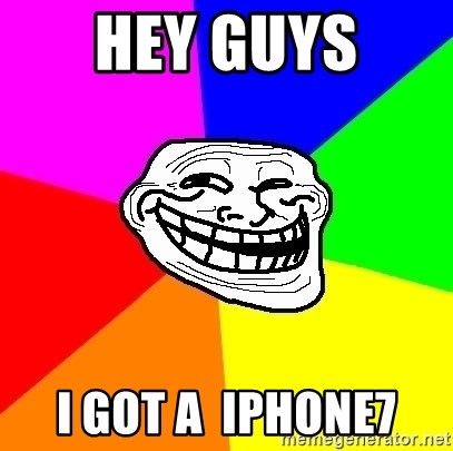 Trollface - hey Guys  i got a  iphone7