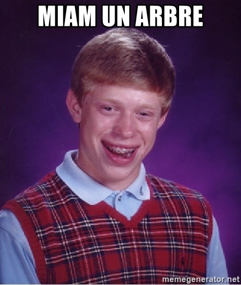 Bad Luck Brian - miam un arbre