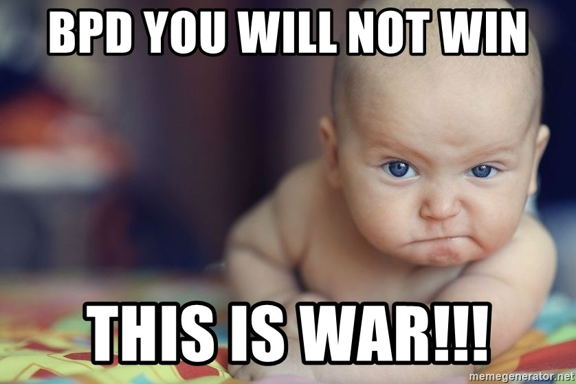 Bpd You Will Not Win This Is War Odyssey Baby Meme Generator