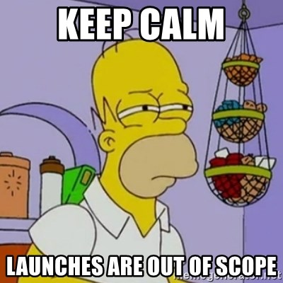 Simpsons' Homer - KEEP CALM LAUNCHES ARE OUT OF SCOPE