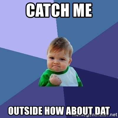 Success Kid - catch me outside how about dat