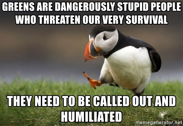 Unpopular Opinion Puffin - Greens are dangerously stupid people who threaten our very survival They need to be called out and humiliated