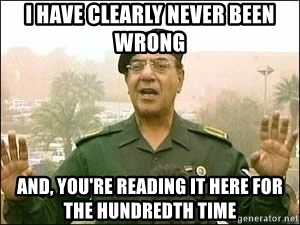 Baghdad Bob - I Have Clearly Never Been Wrong And, You're reading it here for the hundredth time